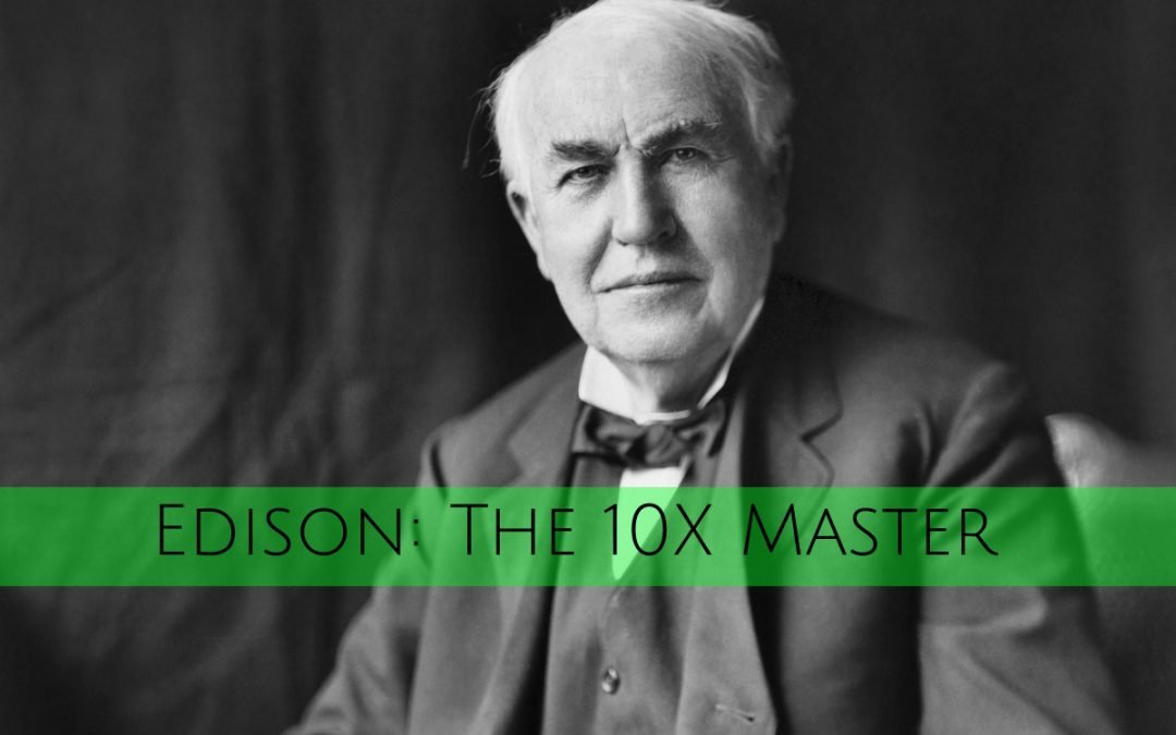 Edison: The 10X Master